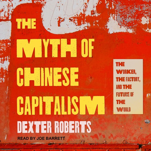 The Myth of Chinese Capitalism, Dexter Roberts