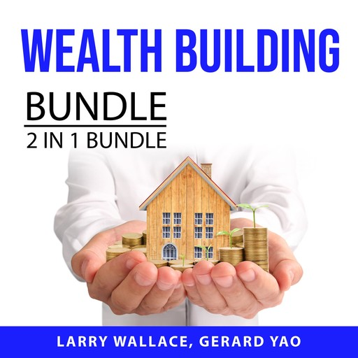 Wealth Building Bundle 2 IN 1 Bundle: Wealth, Actually and Understanding Money, Larry Wallace, and Gerard Yao