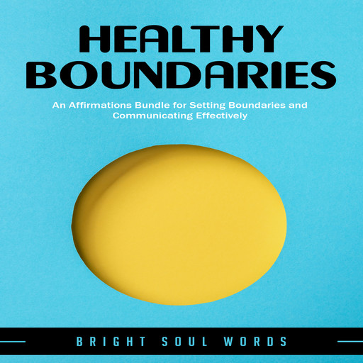 Healthy Boundaries: An Affirmations Bundle for Setting Boundaries and Communicating Effectively, Bright Soul Words