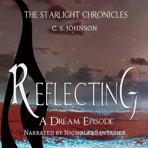 Reflecting: A Dream Episode of the Starlight Chronicles, C.S. Johnson