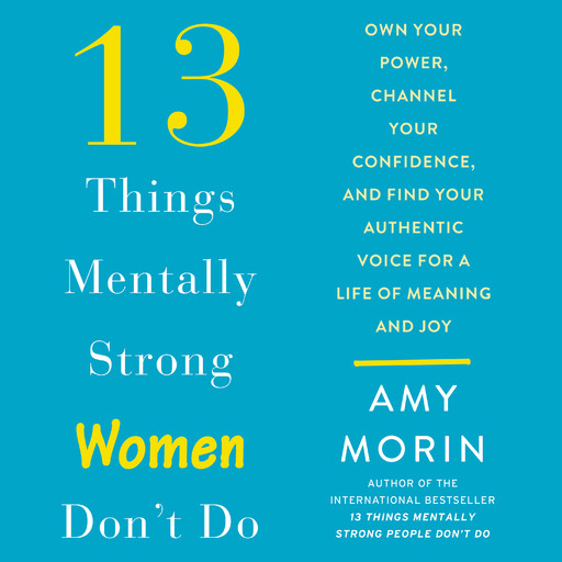 13 Things Mentally Strong Women Don't Do, Amy Morin
