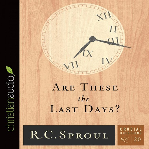 Are These the Last Days?, R.C.Sproul