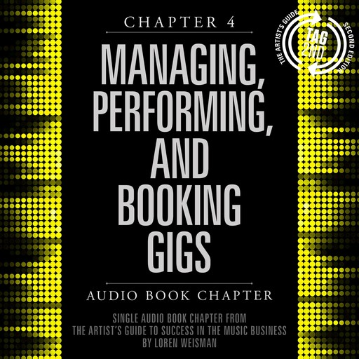 Artist's Guide to Success in the Music Business, Chapter 4, The: Managing, Performing and Booking Gigs, Loren Weisman