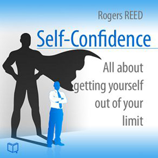 Self-Confidence. All about getting yourself out of your limit, Rogers Reed