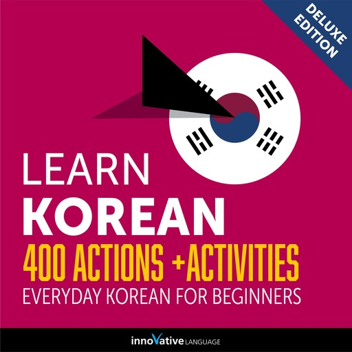 Everyday Korean for Beginners - 400 Actions & Activities, Innovative Language Learning