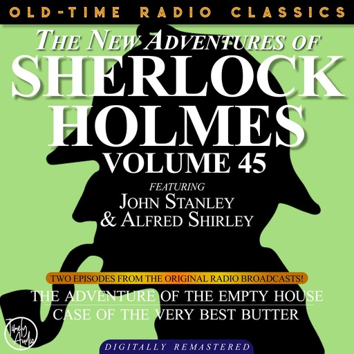 THE NEW ADVENTURES OF SHERLOCK HOLMES, VOLUME 45; EPISODE 1: THE ADVENTURE OF THE EMPTY HOUSE EPISODE 2: THE CASE OF THE VERY BEST BUTTER, Arthur Conan Doyle, Bruce Taylor, Dennis Green, Anthony Bouche