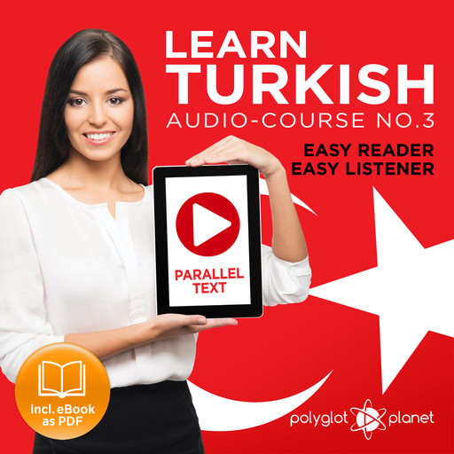 Learn Turkish - Easy Reader - Easy Listener - Parallel Text Audio Course No. 3 - The Turkish Easy Reader - Easy Audio Learning Course, Polyglot Planet