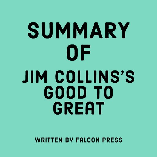 Summary of Jim Collins's Good to Great, Falcon Press
