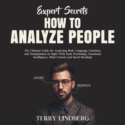 Expert Secrets – How to Analyze People: The Ultimate Guide for Analyzing Body Language, Emotions, and Manipulation on Sight With Dark Psychology, Emotional Intelligence, Mind Control, and Speed Reading!, Terry Lindberg