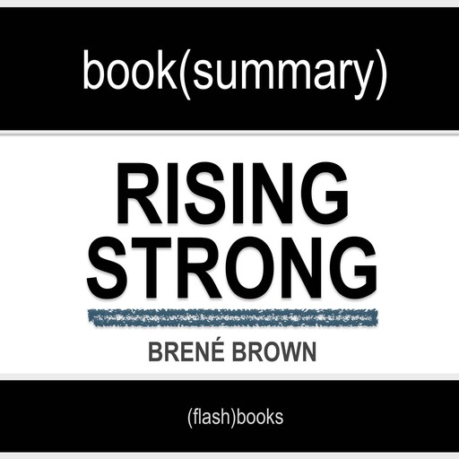 Book Summary of Rising Strong by Brené Brown, Flashbooks