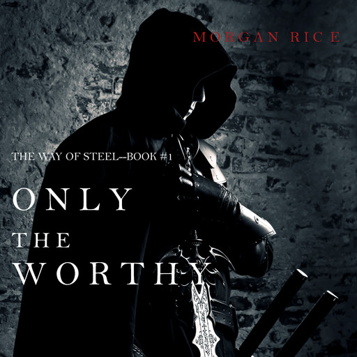 Only the Worthy (The Way of Steel. Book 1), Morgan Rice