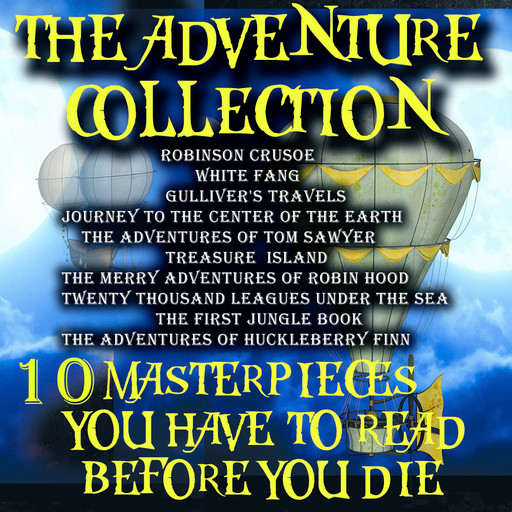 The Adventure Collection. 10 Masterpieces You Have to Read Before You Die, Mark Twain, Jules Verne, Robert Louis Stevenson, Daniel Defoe, Jonathan Swift, Jack London, Joseph Rudyard Kipling, Howard Pyle