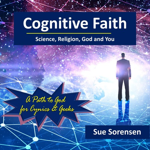 Cognitive Faith: Science, Religion, God and You, Sue Sorensen