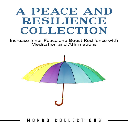 A Peace and Resilience Collection: Increase Inner Peace and Boost Resilience with Meditation and Affirmations, Mondo Collections