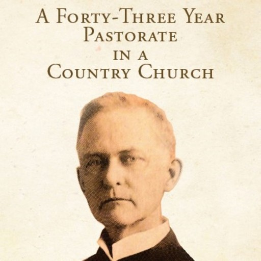 A Forty-Three Year Pastorate in a Country Church, Cornelius Washington Grafton