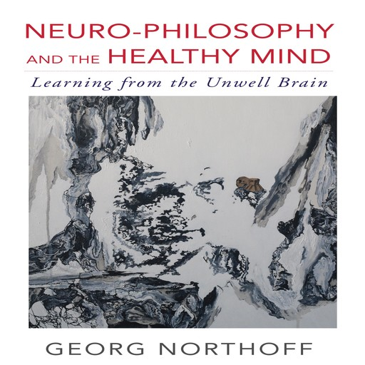 Neuro-Philosophy and the Healthy Mind, George Northoff