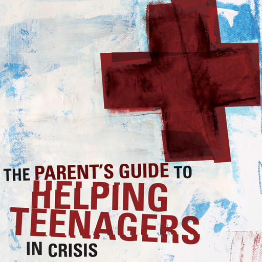 A Parent's Guide to Helping Teenagers in Crisis, Jim Hancock, Rich Van Pelt