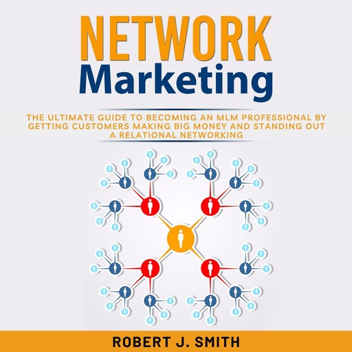 Network Marketing: The Ultimate Guide To Understand Network Marketing and Achieve MLM Success, Mark Clark