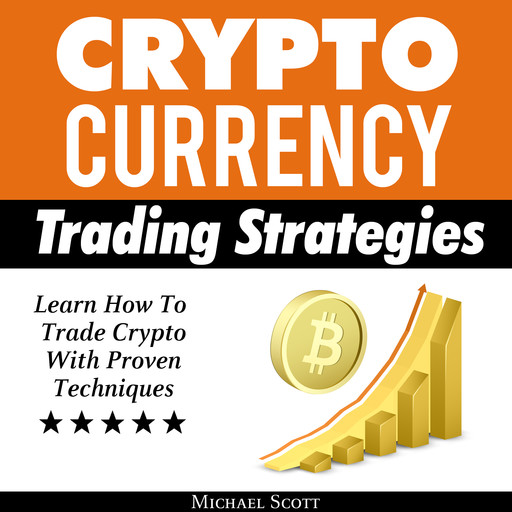 Cryptocurrency Trading Strategies: Learn How To Trade Crypto With Proven Techniques, Michael Scott
