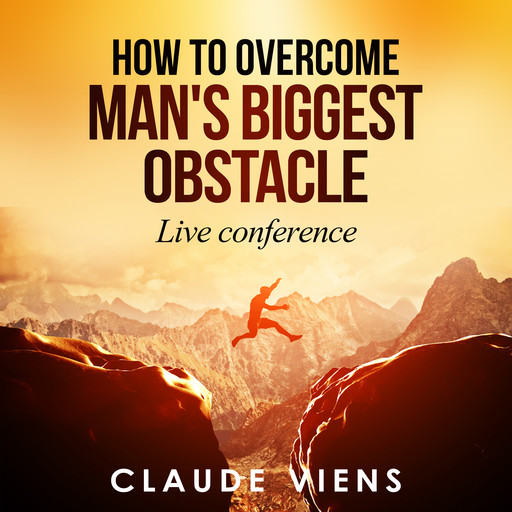 How To Overcome Man's Biggest Obstacle, Claude Viens