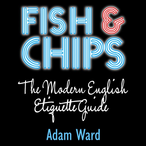 Fish & Chips The Modern English Etiquette Guide, Adam Ward