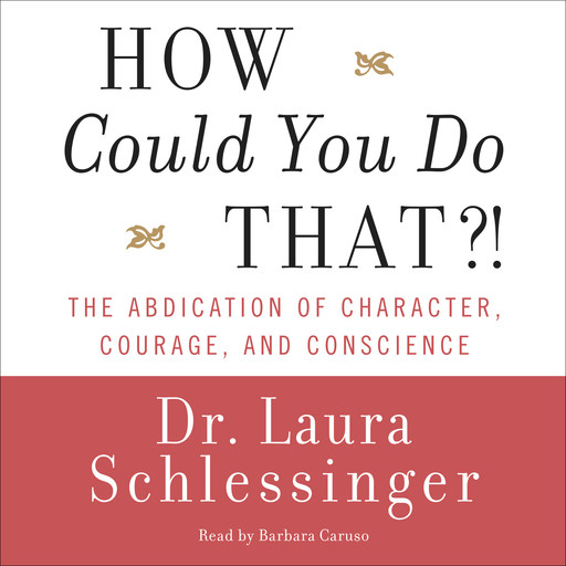 How Could You Do That?!, Laura Schlessinger