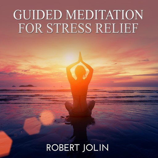 Guided Meditation for Stress Relief, Robert Jolin