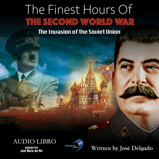 Finest Hours of The Second World War, The: The Invasion of The Soviet Union, José Delgado