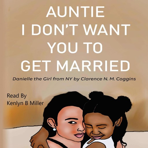 Auntie I Don't Want You To Get Married: Danielle the Girl From New York, Clarence N.M. Coggins