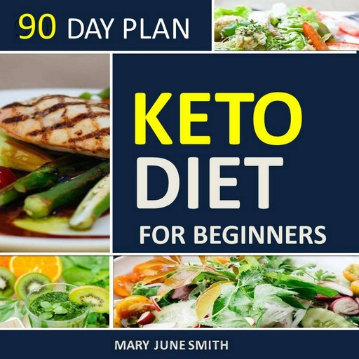 Keto Diet 90 Day Plan for Beginners (2020 Ketogenic Diet Plan), Mary Smith