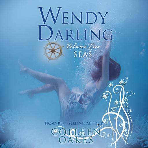 Wendy Darling: Volume 2: Seas, Colleen Oakes