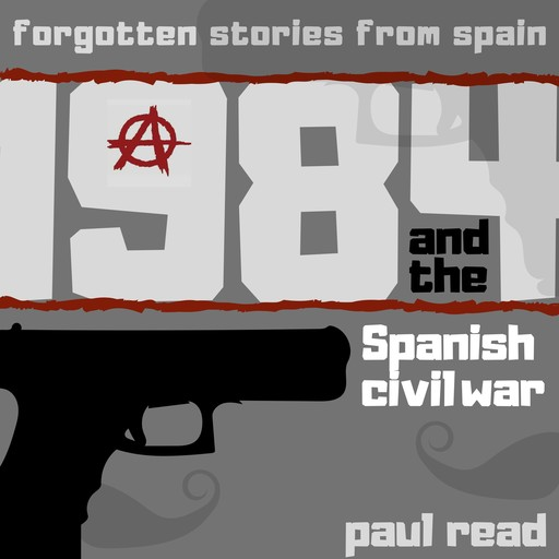 1984 And The Spanish Civil War, Paul Read