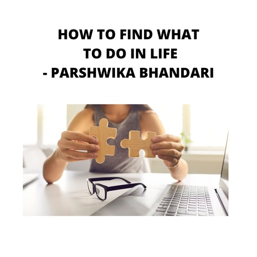 how to find what to do in life, Parshwika Bhandari