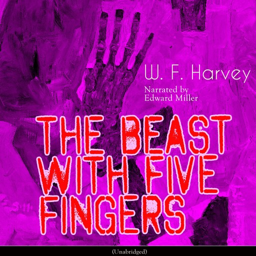 The Beast with Five Fingers (Unabridged), W.f. harvey