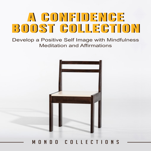 A Confidence Boost Collection: Develop a Positive Self Image with Mindfulness Meditation and Affirmations, Mondo Collections