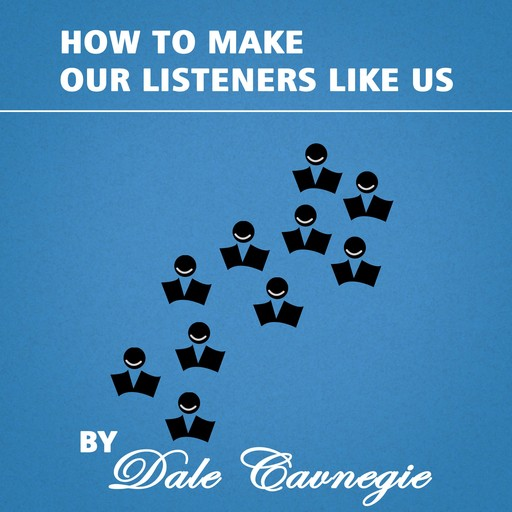 How to Make Our Listeners like Us, Dale Carnegie