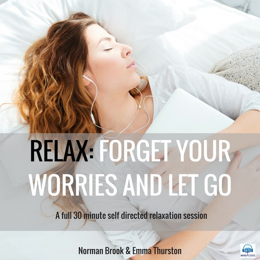 Relax: Forget Your Worries and Let Go. A full 30 minute self directed relaxation session, Norman Brook