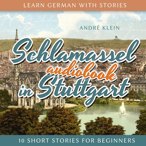 Learn German with Stories: Schlamassel in Stuttgart, André Klein