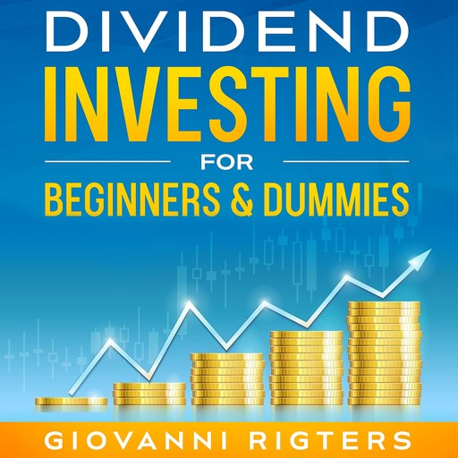 Dividend Investing for Beginners & Dummies, Giovanni Rigters