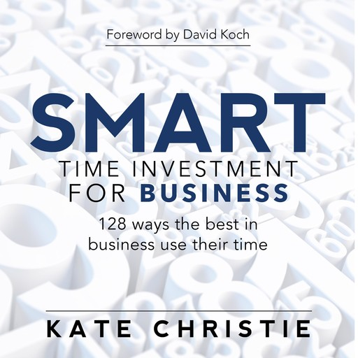 SMART time investment for business - 128 ways the best in business use their time, Kate Christie