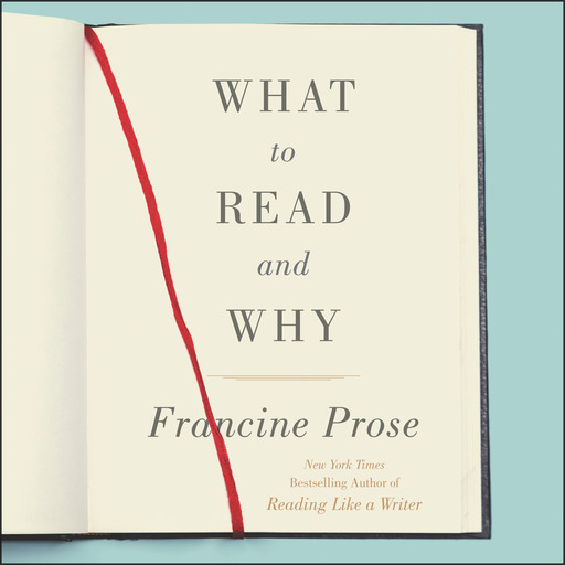 What to Read and Why, Francine Prose