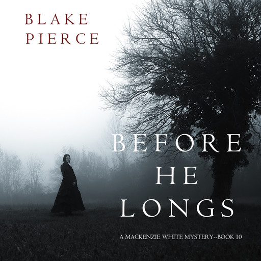 Before He Longs (A Mackenzie White Mystery—Book 10), Blake Pierce