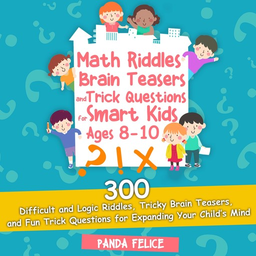 Math Riddles, Brain Teasers and Trick Questions for Smart Kids Ages 8-10, Panda Felice