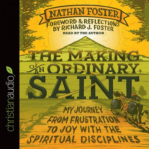 The Making of an Ordinary Saint, Richard Foster, Nathan Foster