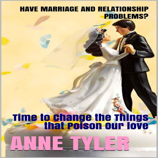 Have Marriage and Relationship Problems?, Anne Tyler