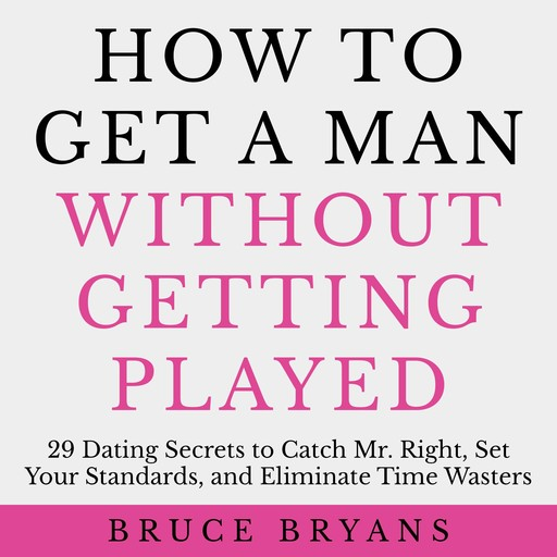 How To Get A Man Without Getting Played, Bruce Bryans