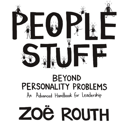 People Stuff - beyond personality problems - an advanced handbook for leadership, Zoë Routh