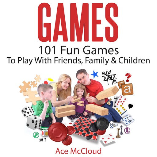 Games: 101 Fun Games To Play With Friends, Family & Children, Ace McCloud