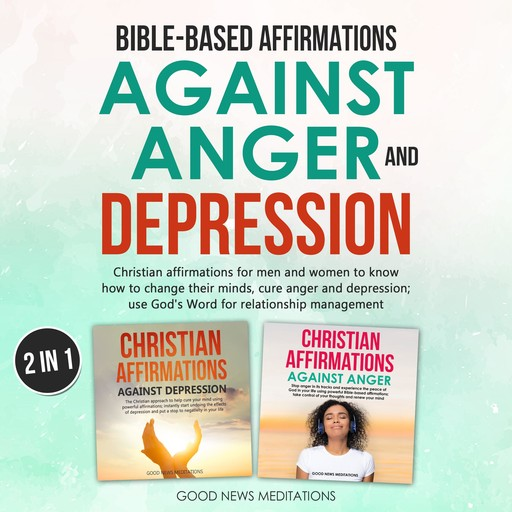 Bible-Based Affirmations against Anger and Depression, Good News Meditations