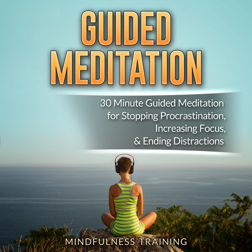 Guided Meditation: 30 Minute Guided Meditation for Positive Thinking, Mindfulness, & Self Healing (Self Hypnosis, Affirmations, Guided Imagery & Relaxation Techniques), Cynthia Mendoza
